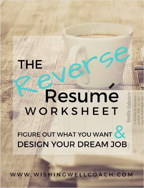 The Reverse Resume Worksheet - Figure Out What You Want & Design Your Dream Job