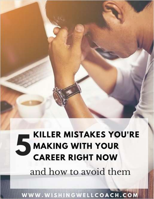 5 Killer Mistakes You're Making with Your Career Right Now and How to Avoid Them
