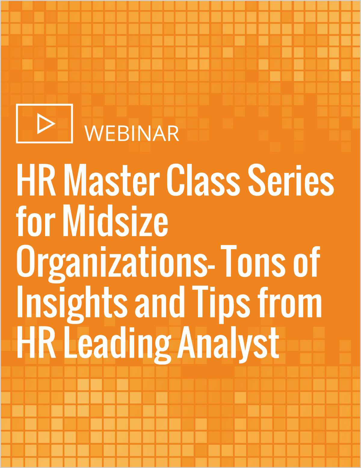 HR Master Class Series for Midsize Organizations- Tons of Insights and Tips from HR Leading Analyst