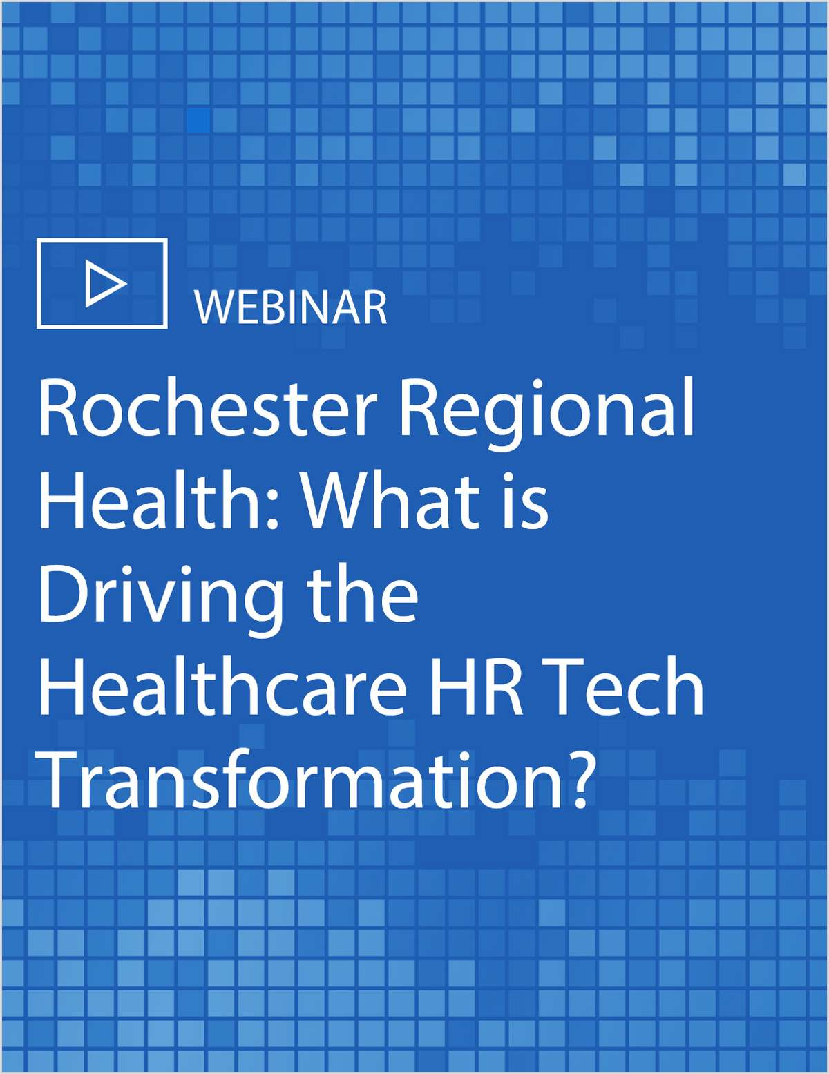 Rochester Regional Health: What is Driving the Healthcare HR Tech Transformation?