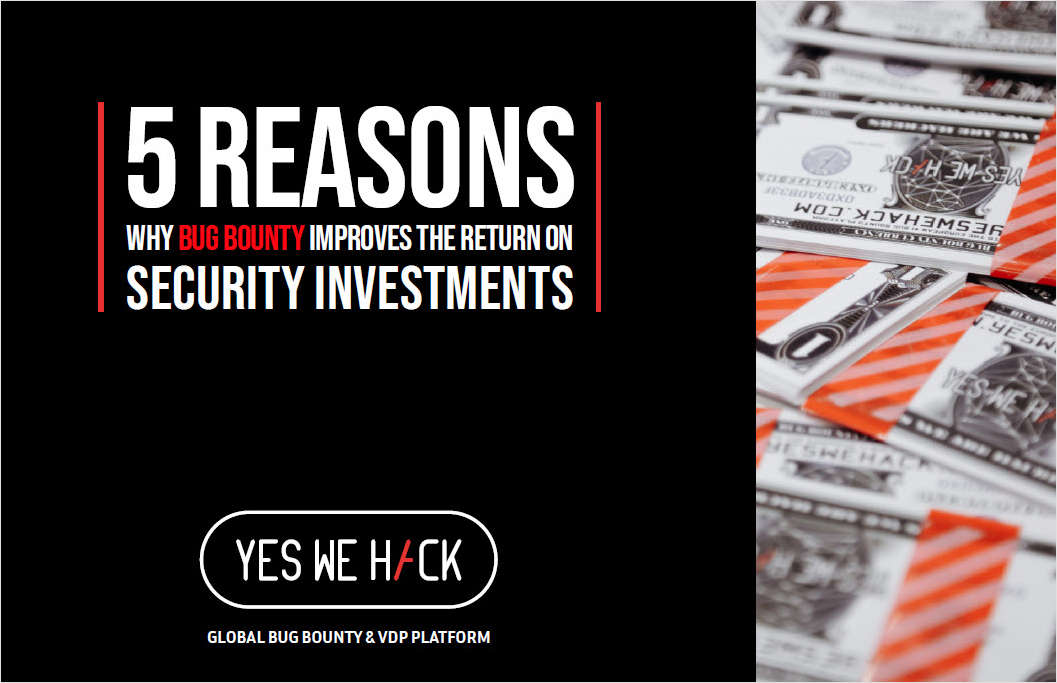 5 Reasons Why Bug Bounty Improves the Return on Security Investments