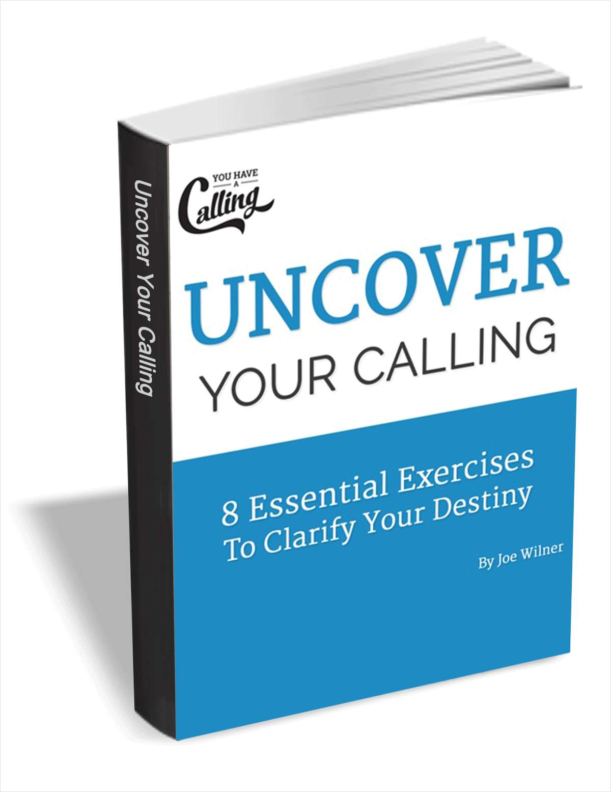Uncover Your Calling - 8 Essential Exercises To Clarify Your Destiny