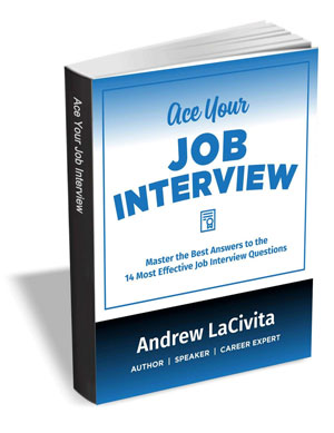 Ace Your Job Interview - Master the 14 Best Answers to the 14 Most Effective Job Interview Questions