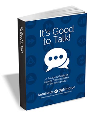 It's Good to Talk - A Practical Guide to Career Conversations in the Workplace