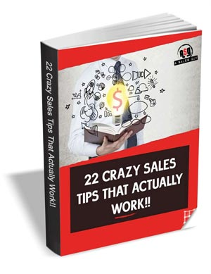 22 Crazy Sales Tips that Actually Work