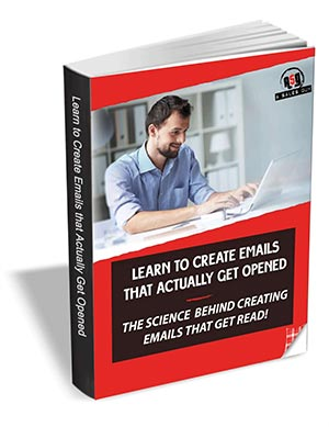 Learn To Create Emails That Actually Get Opened - The Science Behind Creating Emails That Get Read