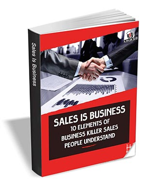 Sales is Business - 10 Elements of Business Killer Sales People Understand