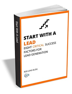 Start with a Lead - Eight Critical Success Factors for Lead Generation
