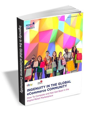 Ingenuity in the Global eCommerce Community Detailed Findings - How To Compete and Not Get Beat in the Digital Retail Marketplace