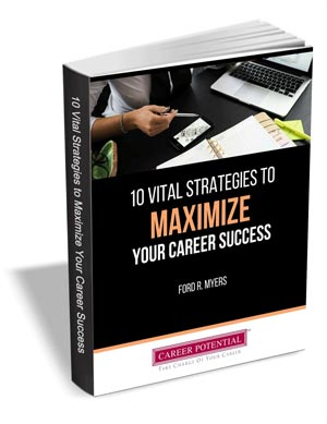 10 Vital Strategies to Maximize Your Career Success