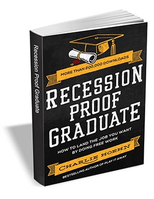 Recession Proof Graduate - How to Land The Job You Want by Doing Free Work