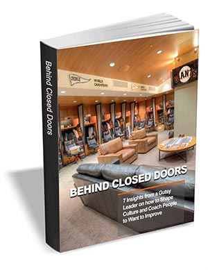 Behind Closed Doors - 7 Insights from a Gutsy Leader on How to Shape Culture and Coach People to Want to Improve