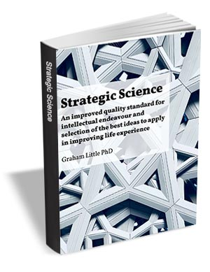 Strategic science - An improved quality standard for intellectual endeavour and selection of the best ideas to apply in improving life experience