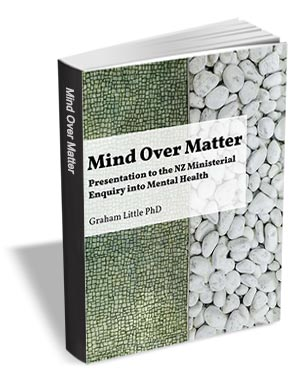 Mind Over Matter - Presentation to the NZ Ministerial Mental Enquiry into Mental Health