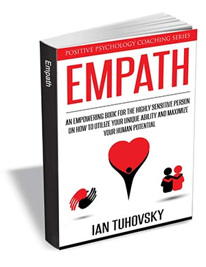 Empath - An Empowering Book for the Highly Sensitive Person on Utilizing Your Unique Ability and Maximizing Your Human Potential