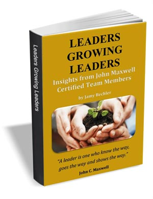 Leaders Growing Leaders - Insights from John Maxwell Certified Team Members