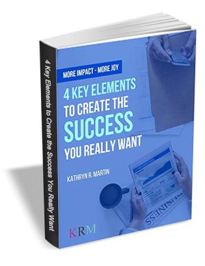 More Impact - More Joy - 4 Key Elements to Create the Success You Really Want