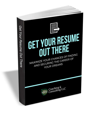 Get Your Resume Out There - Maximize Your Chances of Finding and Securing the Career of Your Dreams