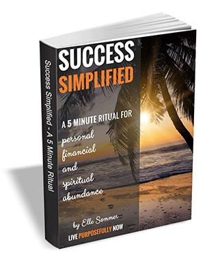 Success Simplified - A 5 Minute Ritual for Personal, Financial, and Spiritual Abundance
