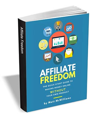 Affiliate Freedom - The Quick Start Guide to Making Money Online Without Your Own Product
