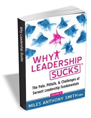 Why Leadership Sucks Volume 2 - The Pain, Pitfalls, & Challenges of Servant Leadership Fundamentals (Free eBook) A $6.99 Value
