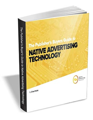 The Publisher's Buying Guide to Native Advertising Technology