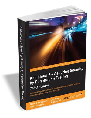 Kali Linux 2 - Assuring Security by Penetration Testing, 3rd Edition ($22 Value) FREE For a Limited Time