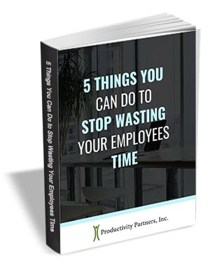 5 Things You Can Do to Stop Wasting Your Employees Time