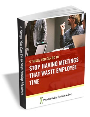 5 Things You Can Do to Stop Having Meetings that Waste Employee Time