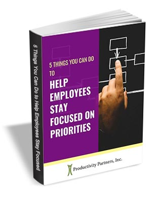 5 Things You Can Do to Help Your Employees Stay Focused on Priorities