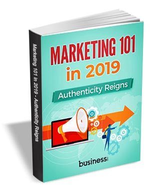 Marketing 101 in 2019 - Authenticity Reigns