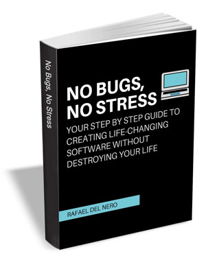 No Bugs, No Stress - Your Step by Step Guide to Creating Life-Changing Software Without Destroying Your Life