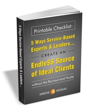5 ways Service-Based Experts & Leaders Create an Endless Source of Ideal Clients Without the Burnot & Hustle