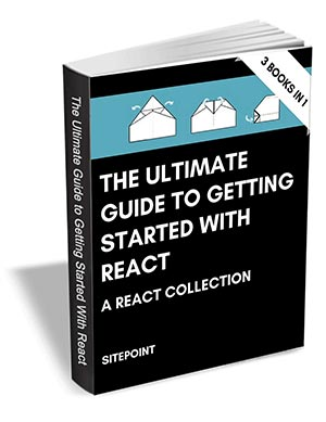 The Ultimate Guide to Getting Started with React - a React Collection ($87 Value FREE For a Limited Time)