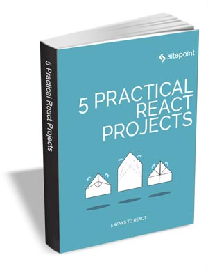 5 Practical React Projects ($29 Value FREE For a Limited Time)