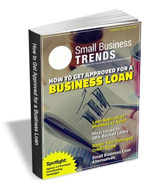 How to Get Approved for a Business Loan -- Finance Edition 2017