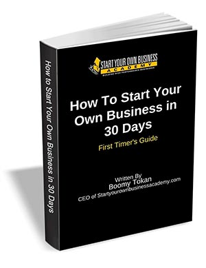 How To Start Your Own Business in 30 Days - First Timer's Guide