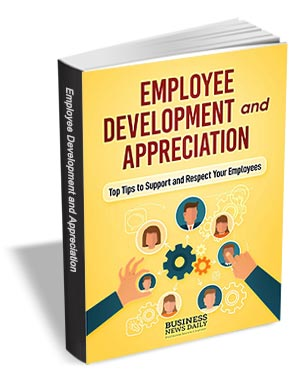 Employee Development and Appreciation - Top Tips to Support and Respect Your Employees