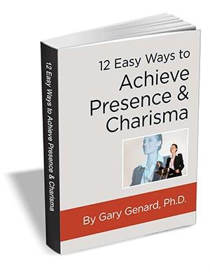 12 Easy Ways to Achieve Presence & Charisma