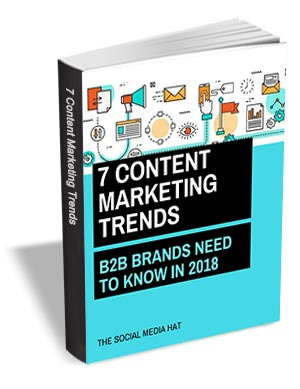7 Content Marketing Trends B2B Brands Need to Know in 2018