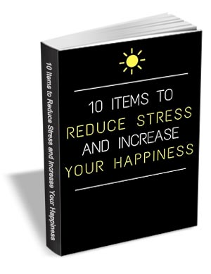 10 Items to Reduce Stress and Increase Your Happiness