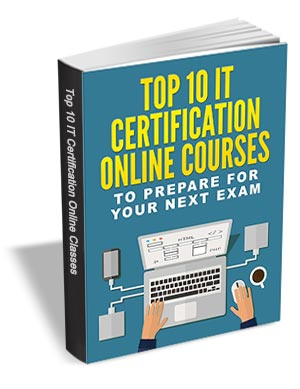 Top 10 IT Certification Online Courses to Help Prepare for Your Next Exam