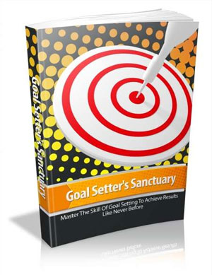 Goal Setter's Sanctuary - Master the Skill of Goal Setting to Achieve Results like Never Before