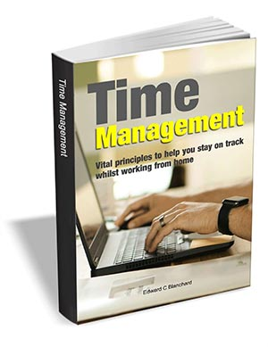 Time Management: Vital Principles to Help you Stay on Track Whilst Working from Home