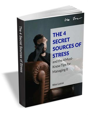 The 4 Secret Sources of Stress and the 4 Must-Know Tips for Managing It