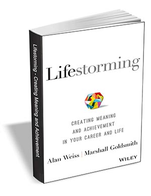 Lifestorming - Creating Meaning and Achievement in Your Career and Life ($13 Value) FREE For a Limited Time